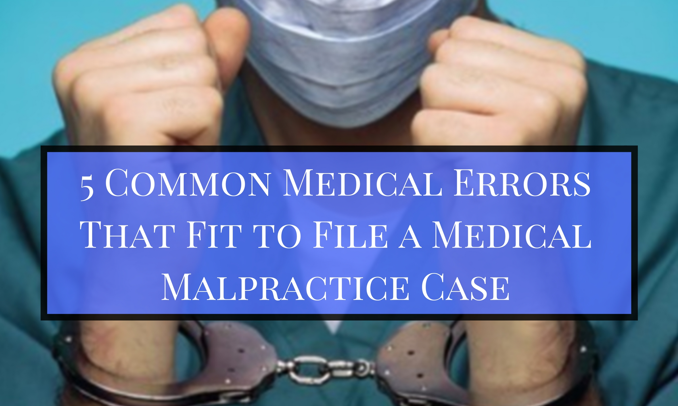 Common Medical Errors That Fit to File a Medical Malpractice Case